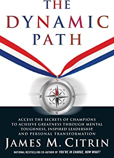 The Dynamic Path: Access the Secrets of Champions to Achieve Greatness Through Mental Toughness, Inspired Leadership and P...