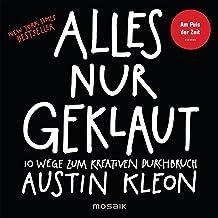 Alles nur geklaut: 10 Wege zum kreativen Durchbruch - Am Puls der Zeit - New York Times Bestseller - (German Edition)