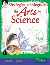 Strategies to Integrate the Arts in Science (Strategies to Integrate the Arts Series) – Professional Development Teacher Resources – Arts-Based Classroom Activities to Motivate Students