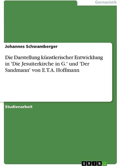 Die Darstellung künstlerischer Entwicklung in 'Die Jesuiterkirche in G.' und 'Der Sandmann' von E.T.A. Hoffmann (German Edition)