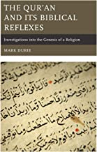 The Qur'an and Its Biblical Reflexes: Investigations into the Genesis of a Religion