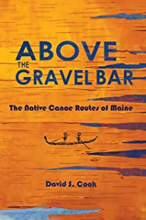 Above the Gravel Bar: The Native Canoe Routes of Maine