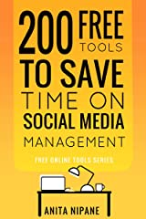 200 Free Tools to Save Time on Social Media Managing: 2021: Boost Your Social Media Results & Reduce Your Hours (Free Online Tools Book 3) Kindle Edition