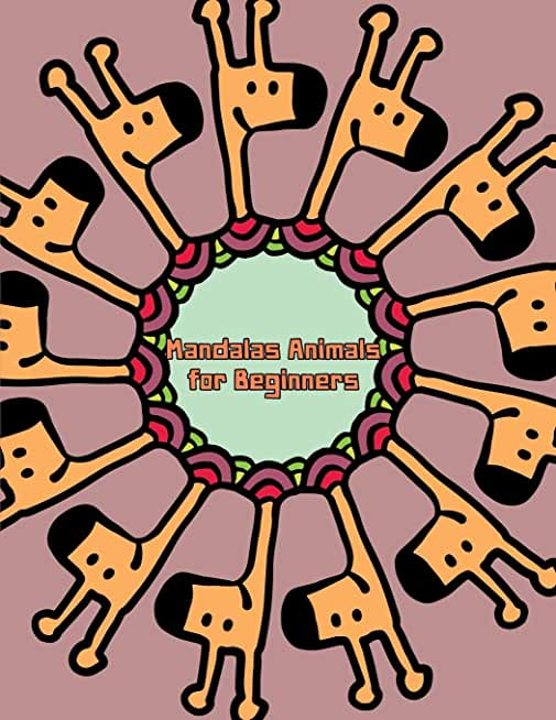 Mandalas Animals for Beginners: Great for Developing Problem Solving Skills and Boosts your child's confidence
