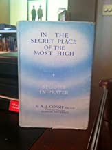 In the Secret Place of the Most High (Studies in Prayers) by A.J. Gossip