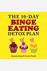 The 10-Day Binge Eating Detox Plan: Freedom from Overeating, Emotional Eating, and Weight Loss Dieting Audible Audiobook