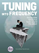 Tuning into Frequency: The Invisible Force That Heals Us and the Planet (Alice in Futureland)