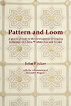 Pattern and Loom: A Practical Study of the Development of Weaving Techniques in China, Western Asia and Europe (Nordic Institute of Asian Studies Monograph)