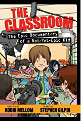 The Classroom: The Epic Documentary of a Not-Yet-Epic Kid (Classroom Novel, A) Kindle Edition