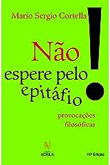 Não espere pelo epitáfio! : Provocações filosóficas eBook Kindle