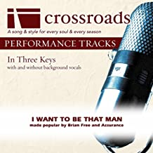 I Want To Be That Man (Made Popular by Brian Free and Assurance) [Performance Track]