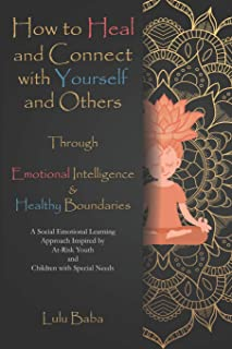 How to Heal and Connect with Yourself and Others through Emotional Intelligence and Healthy Boundaries: A Social Emotional...