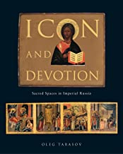 Icon and Devotion: Sacred Spaces in Imperial Russia