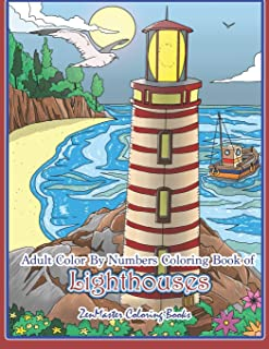 Adult Color By Numbers Coloring Book of Lighthouses: Lighthouse Color By Number Book for Adults With Lighthouses from Around the World, Scenic Views, ... (Adult Color By Number Coloring Books)