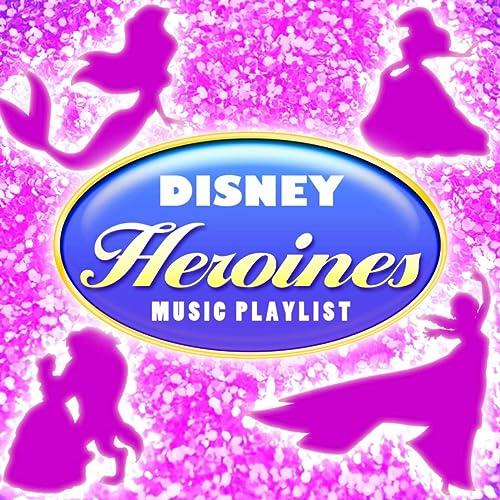 Disney Heroines Music Playlist