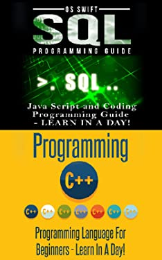 Computer Programming: SQL and C ++: Learn In A Day! (C++, SQL, Programming Guide)