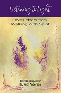 Listening to Light: Love Letters from Walking with Spirit (English Edition)