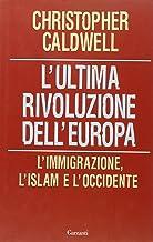 L'ultima rivoluzione dell'Europa. L'immigrazione, l'Islam e l'Occidente
