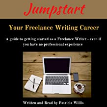 Jumpstart Your Freelance Writing Career: A Guide to Getting Started as a Freelance Writer Even If You Have No Professional Experience: New Writer Workshops Series, Book 1
