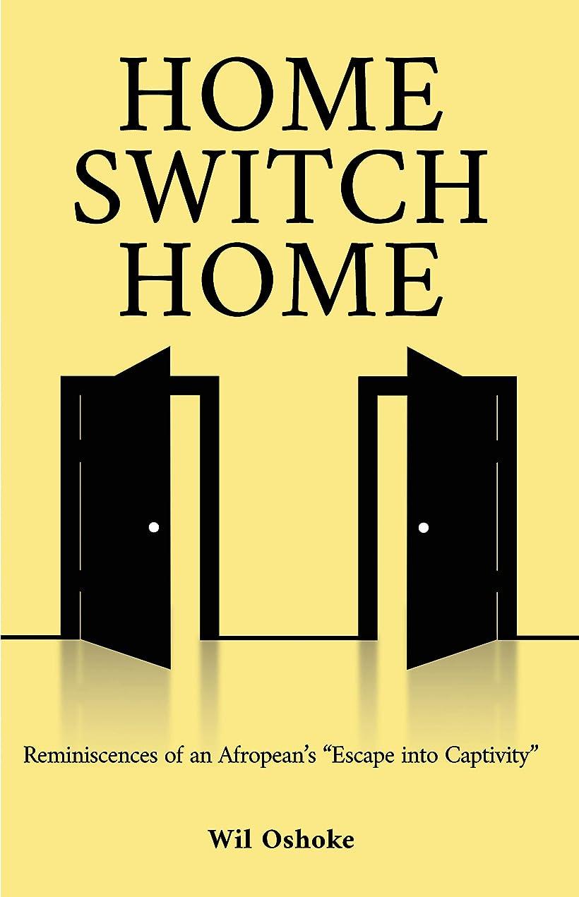"""手数料トラブル人に関する限りHome Switch Home: Reminiscences of an Afropean's """"Escape into Captivity"""" (English Edition)"""