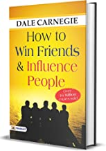 How to Win Friends and Influence People: Dale Carnegie's All Time Bestseller Self-Help Book