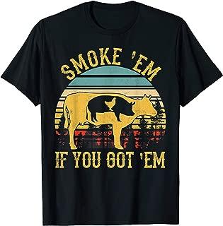 smoke em if you got em t shirt