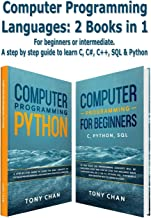 Computer programming languages: 2 books in 1: For beginners or intermediate. A step by step guide to learn C, C#, C++, SQL...