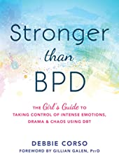 Stronger Than BPD: The Girl�s Guide to Taking Control of Intense Emotions, Drama, and Chaos Using DBT