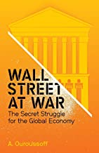 Wall Street at War: The Secret Struggle for the Global Economy