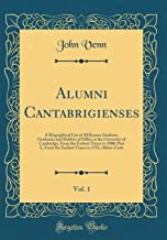 Alumni Cantabrigienses, Vol. 1: A Biographical List of All Known Students, Graduates and Holders of Office at the University of Cambridge, From the ... Times to 1751; Abbas-Cutts (Classic Reprint)