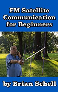FM Satellite Communications for Beginners: Shoot for the Sky... On A Budget (Amateur Radio for Beginners)