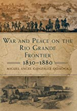 War and Peace on the Rio Grande Frontier, 1830–1880 (Volume 1) (New Directions in Tejano History)