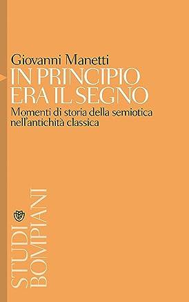 In principio era il segno: Momenti di storia della semiotica nell'antichità classica (Studi Bompiani)