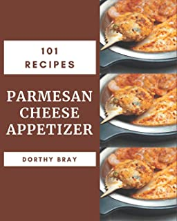 101 Parmesan Cheese Appetizer Recipes: The Best Parmesan Cheese Appetizer Cookbook on Earth