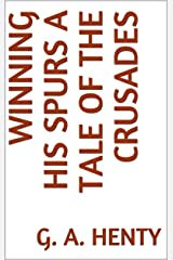 Winning His Spurs A Tale of the Crusades Kindle Edition