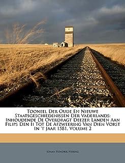 Tooneel Der Oude En Nieuwe Staatsgeschiedenissen Der Vaderlands: Inhoudende De Overdragt Deezer Landen Aan Filips Den Ii T...