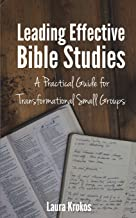 Leading Effective Bible Studies: A Practical Guide for Transformational Small Groups