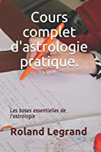 Cours complet d'astrologie pratique: Selon ABLAS (French Edition)