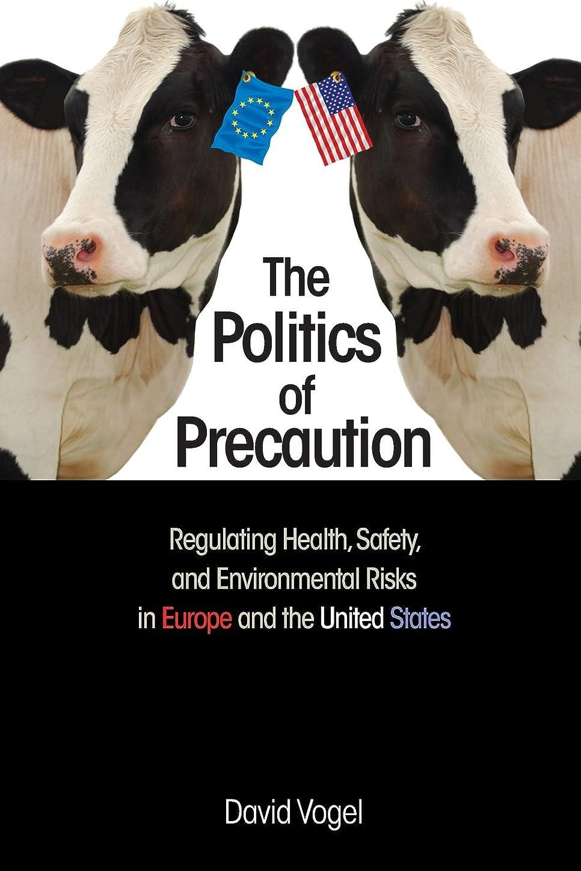 メインジムハンサムThe Politics of Precaution: Regulating Health, Safety, and Environment Risks in Europe and the United States