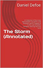The Storm (Annotated): A Collection of the most Remarkable Casualties and Disasters which Happen'd in the Late Dreadful Tempest, both by Sea and Land