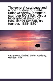 The general catalogue and a brief history of Kimball Union Academy, Plainfield, (Meriden P.O.) N.H.