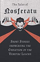 The Tales of Nosferatu - Short Stories Showcasing the Evolution of the Vampire Legend