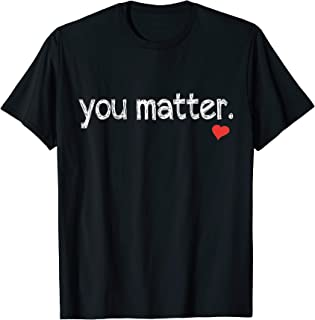 you matter shirt