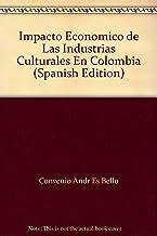 Impacto Economico de Las Industrias Culturales En Colombia (Spanish Edition)