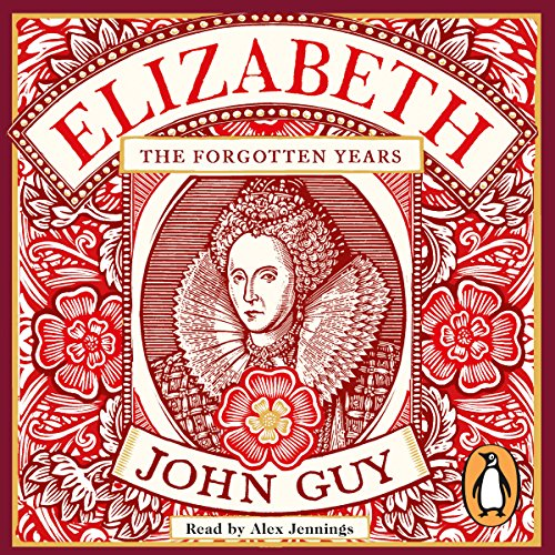 Elizabeth     The Forgotten Years              By:                                                                                                                                 John Guy                               Narrated by:                                                                                                                                 Alex Jennings                      Length: 17 hrs and 16 mins     Not rated yet     Overall 0.0