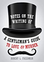 Notes on the Writing of A Gentleman's Guide to Love and Murder (Applause Books)