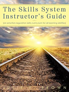 The Skills System Instructor's Guide: An Emotion-Regulation Skills Curriculum for all Learning Abilities
