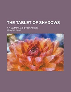 The Tablet of Shadows; A Phantasy; And Other Poems