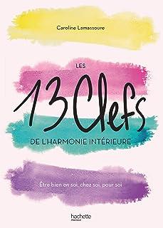 Les 13 clefs de l'harmonie intérieure: Être bien en soi, chez soi, pour soi