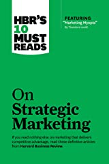 """HBR's 10 Must Reads on Strategic Marketing (with featured article """"Marketing Myopia,"""" by Theodore Levitt) Kindle Edition"""